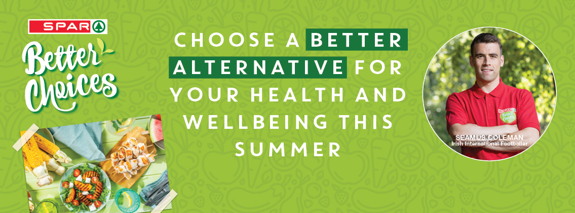 Spar Better choices offer a better alternative for your health and wellbeing this summer